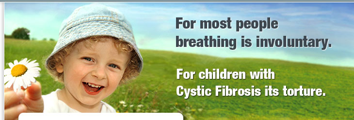 For mose people breathing is involuntary, For children with Cystic Fibrosis its torture